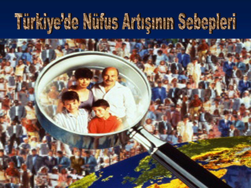 Türkiye'de Nüfus Artışının Sebepleri