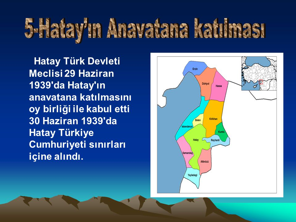 5-Hatay'ın Anavatana katılması