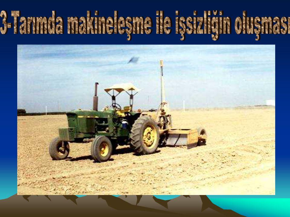 3-Tarımda makineleşme ile işsizliğin oluşması