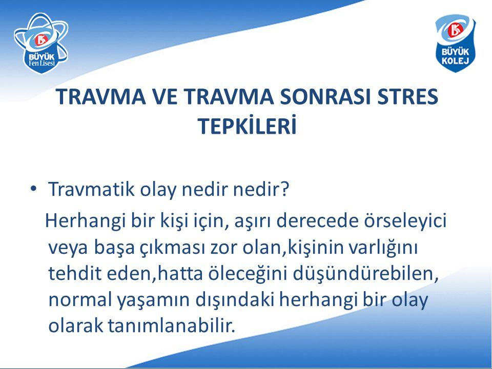TRAVMA VE TRAVMA SONRASI STRES TEPKİLERİ