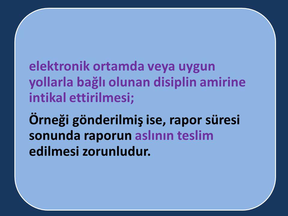 elektronik ortamda veya uygun yollarla bağlı olunan disiplin amirine intikal ettirilmesi;