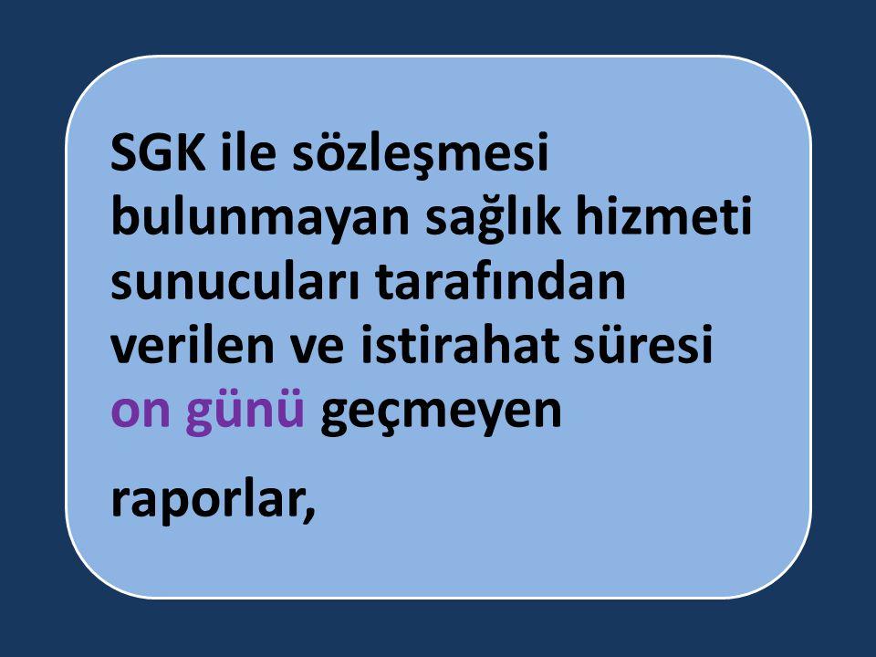 SGK ile sözleşmesi bulunmayan sağlık hizmeti sunucuları tarafından verilen ve istirahat süresi on günü geçmeyen
