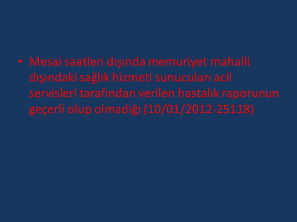 Mesai saatleri dışında memuriyet mahalli dışındaki sağlık hizmeti sunucuları acil servisleri tarafından verilen hastalık raporunun geçerli olup olmadığı (10/01/2012-25118)