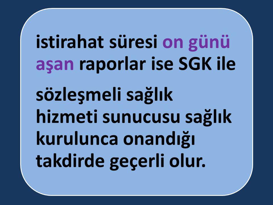 istirahat süresi on günü aşan raporlar ise SGK ile