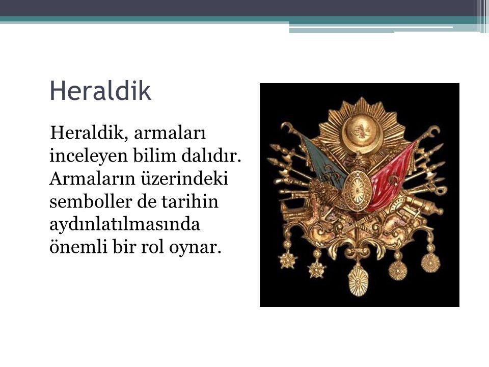 Heraldik Heraldik, armaları inceleyen bilim dalıdır.