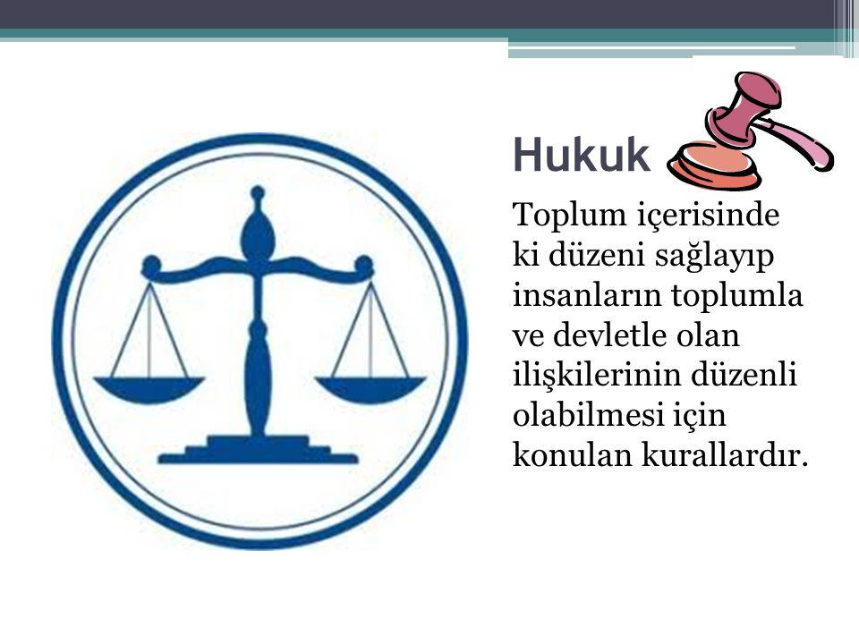 Hukuk Toplum içerisinde ki düzeni sağlayıp insanların toplumla ve devletle olan ilişkilerinin düzenli olabilmesi için konulan kurallardır.