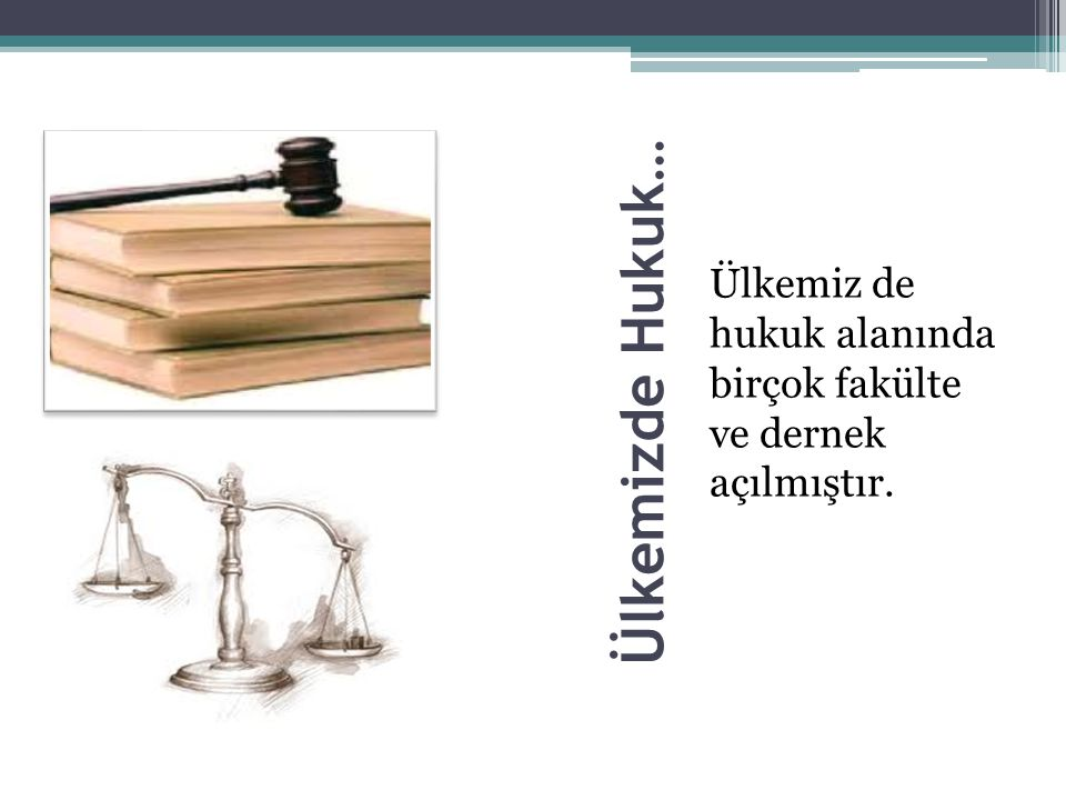 Ülkemizde Hukuk… Ülkemiz de hukuk alanında birçok fakülte ve dernek açılmıştır.