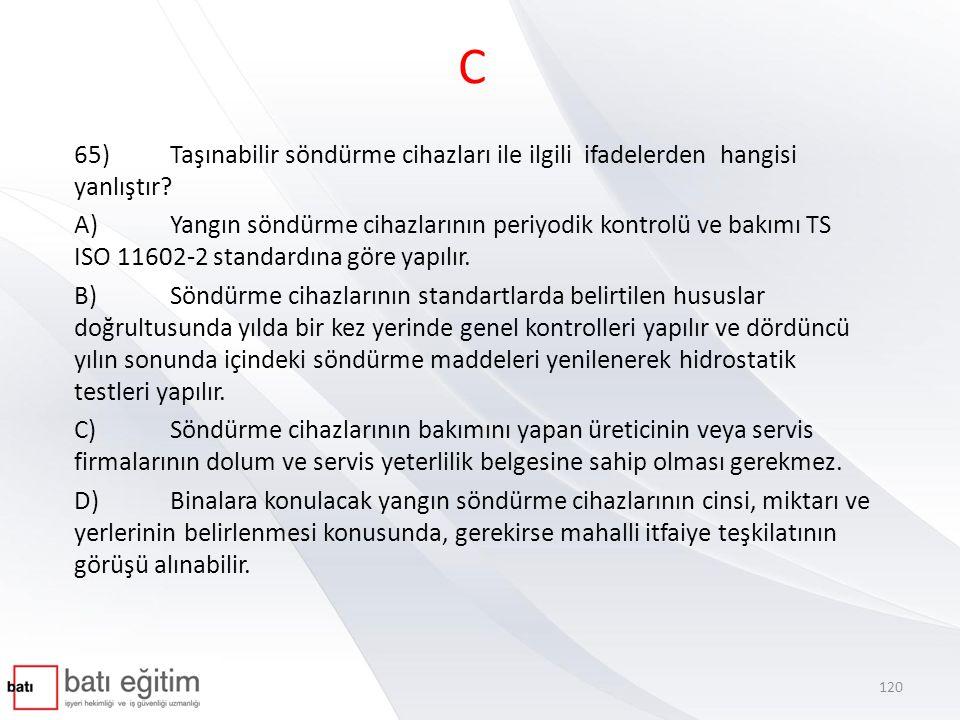 C 65) Taşınabilir söndürme cihazları ile ilgili ifadelerden hangisi yanlıştır