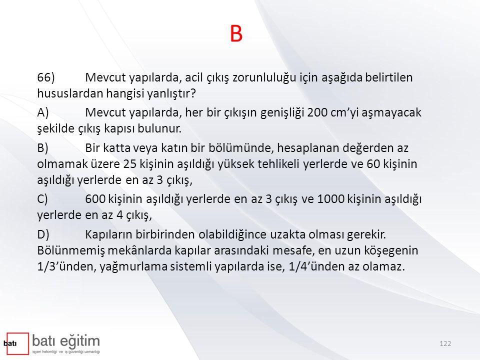 B 66) Mevcut yapılarda, acil çıkış zorunluluğu için aşağıda belirtilen hususlardan hangisi yanlıştır