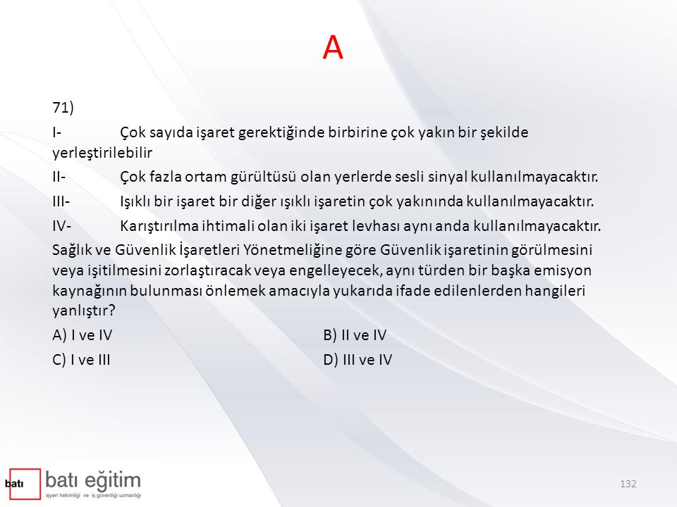 A 71) I- Çok sayıda işaret gerektiğinde birbirine çok yakın bir şekilde yerleştirilebilir.