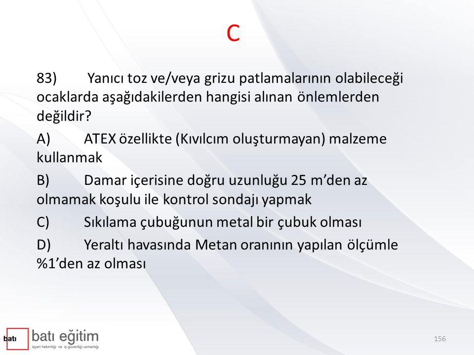 C 83) Yanıcı toz ve/veya grizu patlamalarının olabileceği ocaklarda aşağıdakilerden hangisi alınan önlemlerden değildir