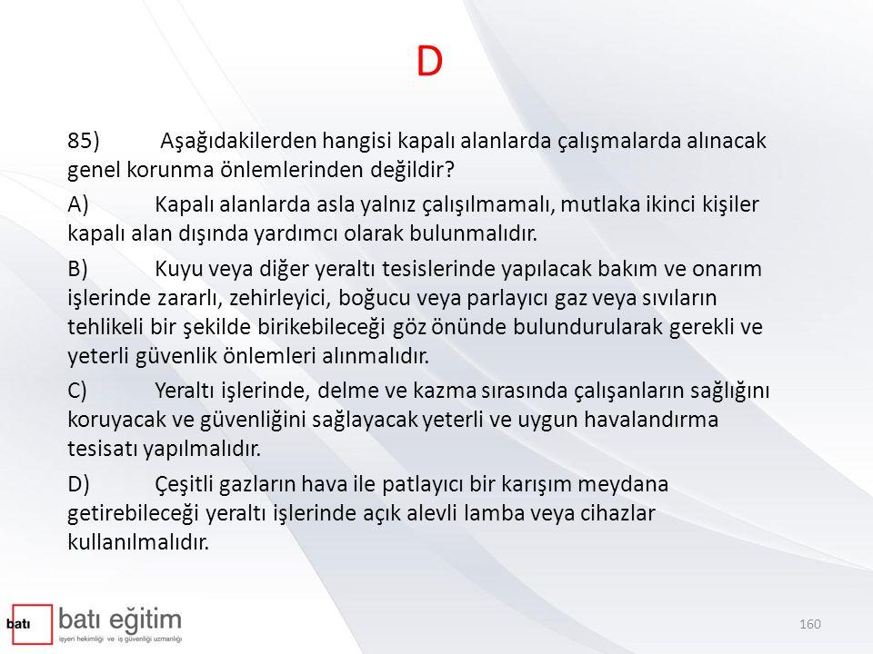 D 85) Aşağıdakilerden hangisi kapalı alanlarda çalışmalarda alınacak genel korunma önlemlerinden değildir