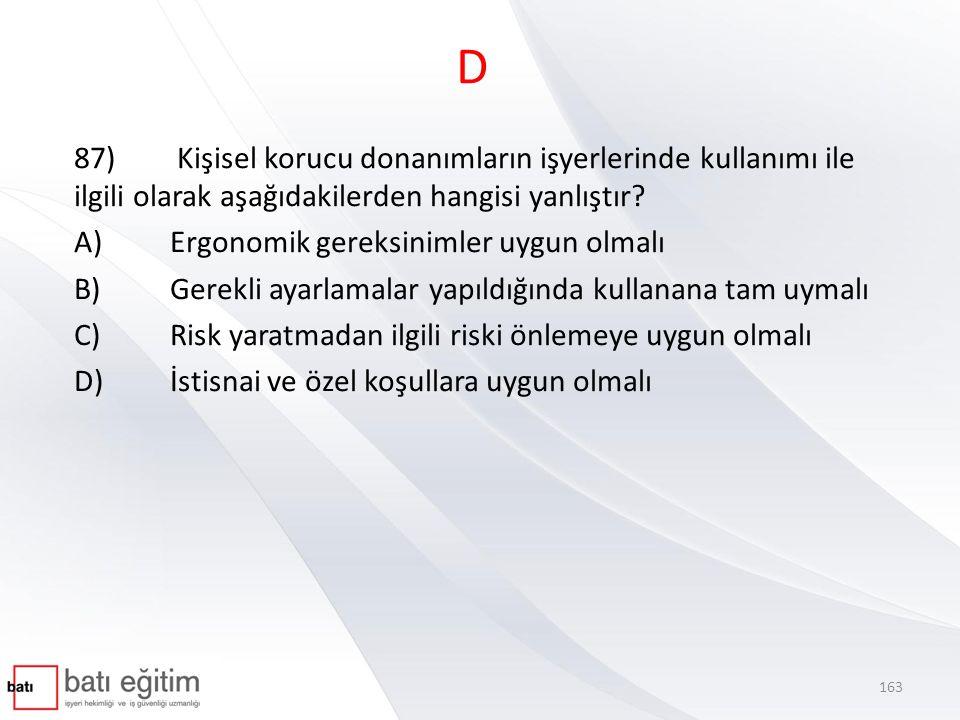 D 87) Kişisel korucu donanımların işyerlerinde kullanımı ile ilgili olarak aşağıdakilerden hangisi yanlıştır