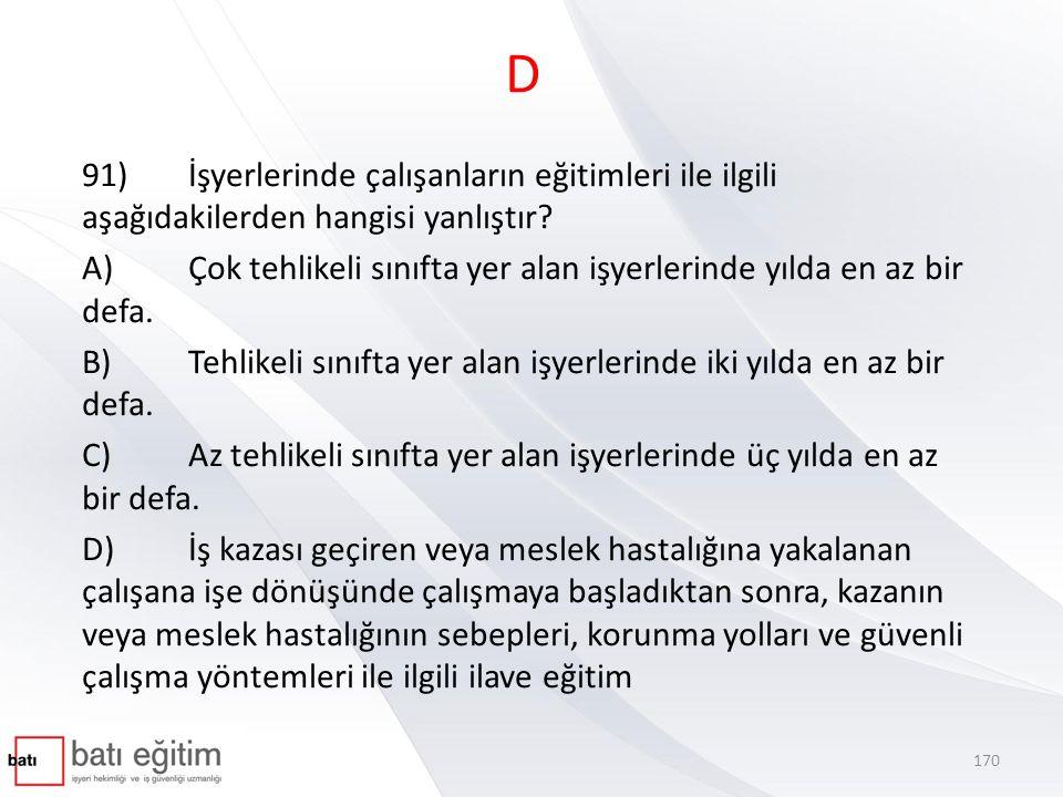 D 91) İşyerlerinde çalışanların eğitimleri ile ilgili aşağıdakilerden hangisi yanlıştır