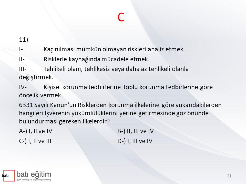 C 11) I- Kaçınılması mümkün olmayan riskleri analiz etmek.