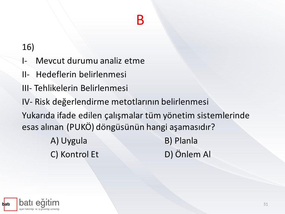 B 16) I- Mevcut durumu analiz etme II- Hedeflerin belirlenmesi