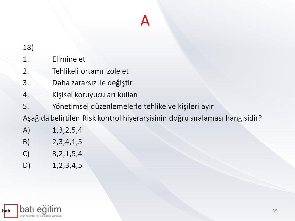 A 18) 1. Elimine et 2. Tehlikeli ortamı izole et