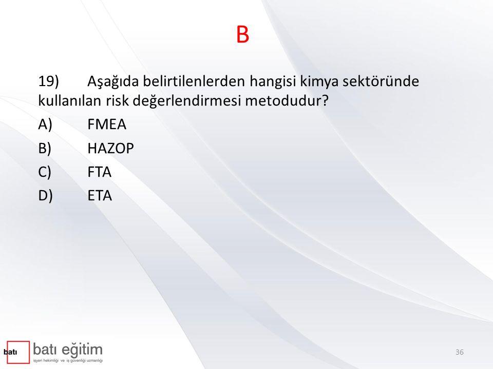 B 19) Aşağıda belirtilenlerden hangisi kimya sektöründe kullanılan risk değerlendirmesi metodudur A) FMEA.
