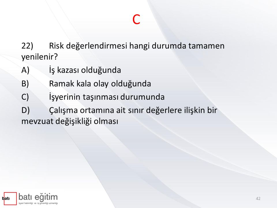 C 22) Risk değerlendirmesi hangi durumda tamamen yenilenir