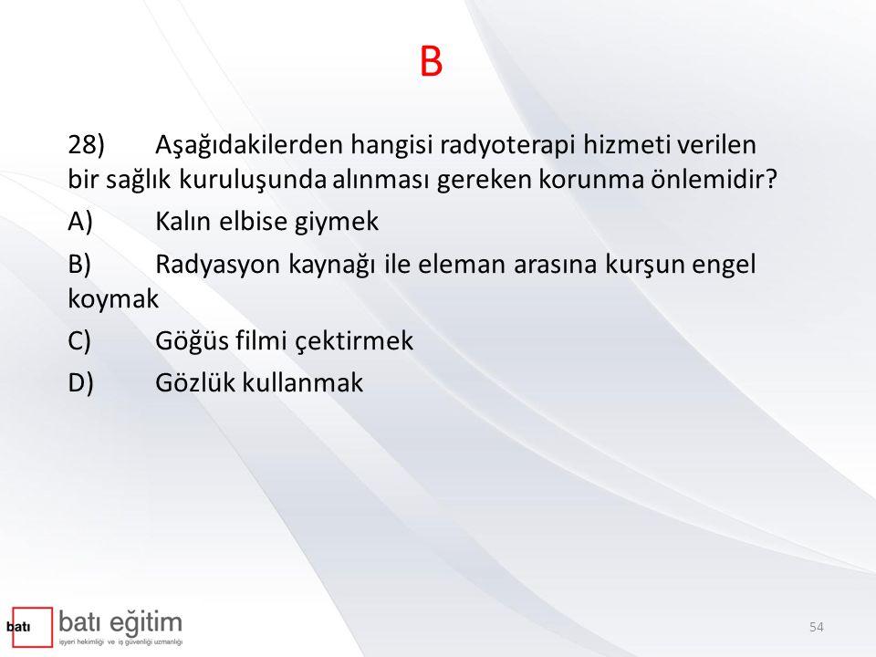 B 28) Aşağıdakilerden hangisi radyoterapi hizmeti verilen bir sağlık kuruluşunda alınması gereken korunma önlemidir