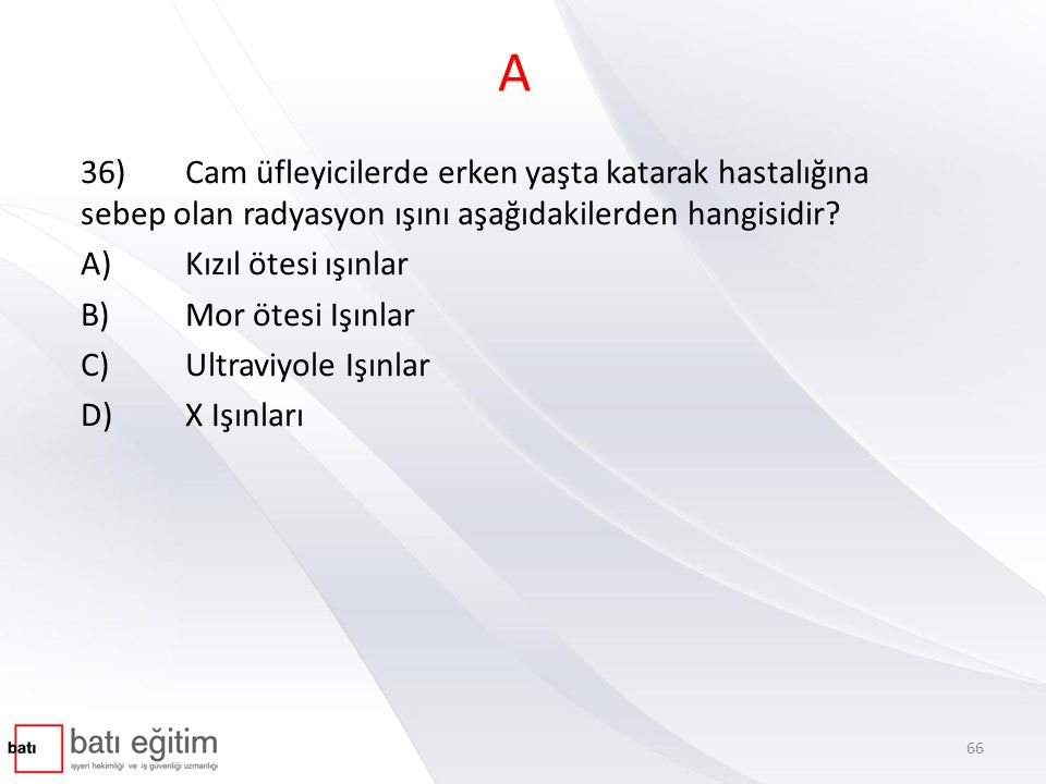 A 36) Cam üfleyicilerde erken yaşta katarak hastalığına sebep olan radyasyon ışını aşağıdakilerden hangisidir