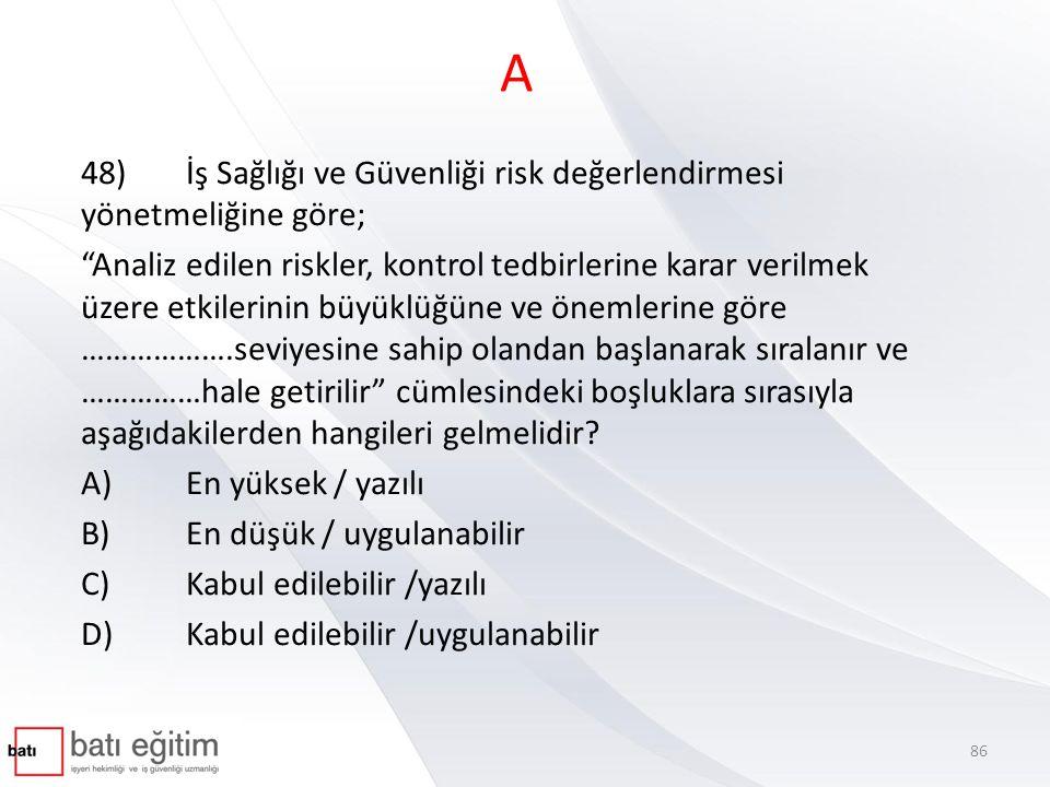 A 48) İş Sağlığı ve Güvenliği risk değerlendirmesi yönetmeliğine göre;