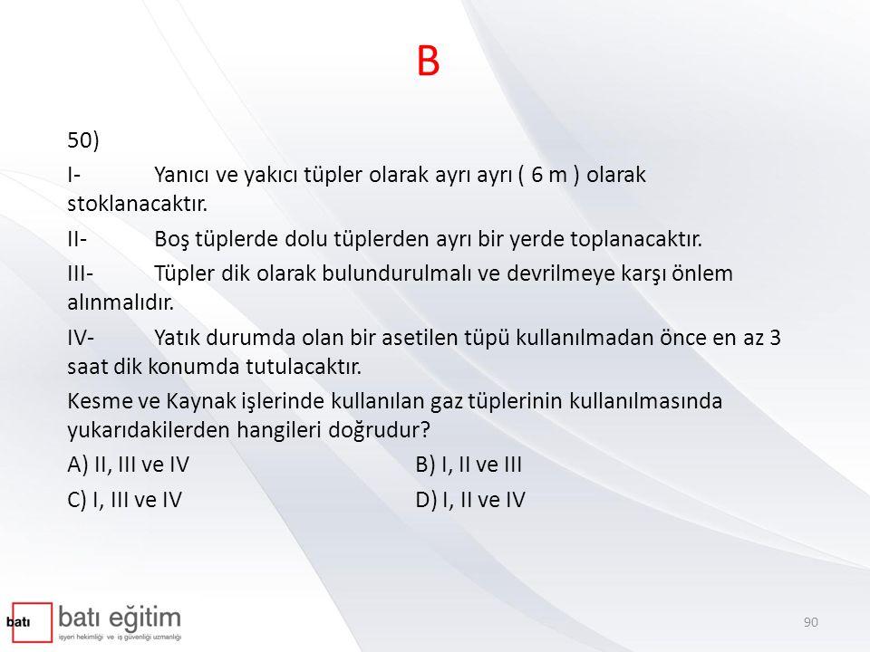 B 50) I- Yanıcı ve yakıcı tüpler olarak ayrı ayrı ( 6 m ) olarak stoklanacaktır. II- Boş tüplerde dolu tüplerden ayrı bir yerde toplanacaktır.