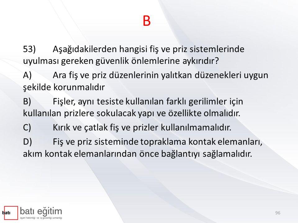 B 53) Aşağıdakilerden hangisi fiş ve priz sistemlerinde uyulması gereken güvenlik önlemlerine aykırıdır