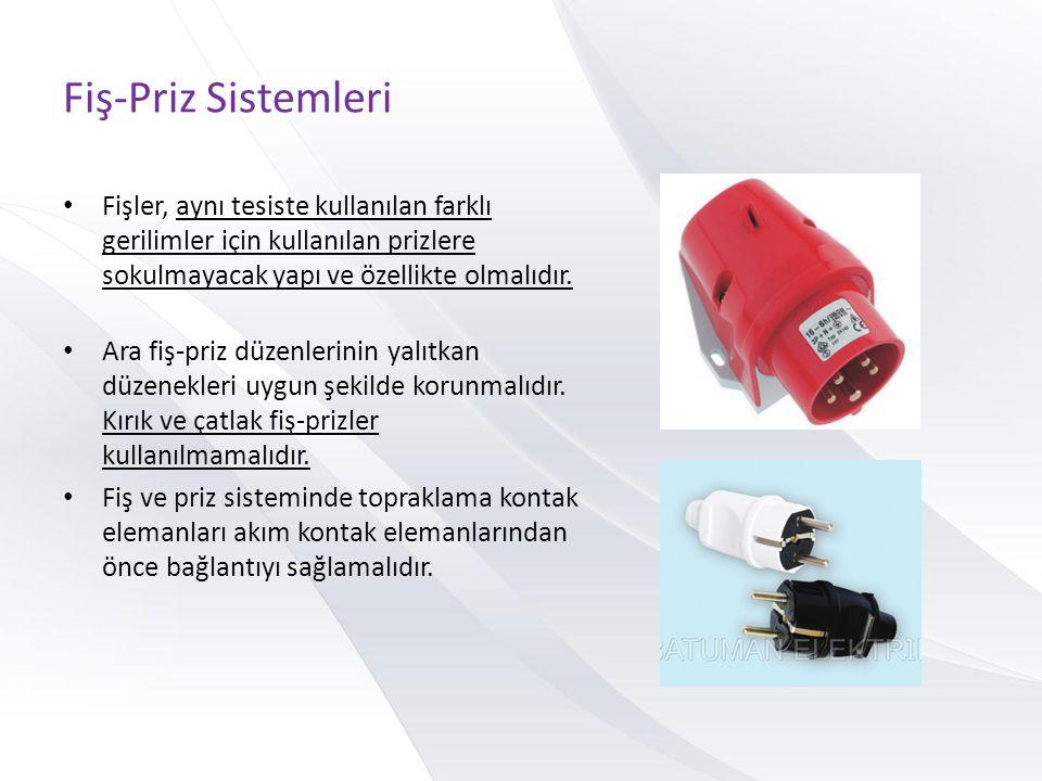 Fiş-Priz Sistemleri Fişler, aynı tesiste kullanılan farklı gerilimler için kullanılan prizlere sokulmayacak yapı ve özellikte olmalıdır.