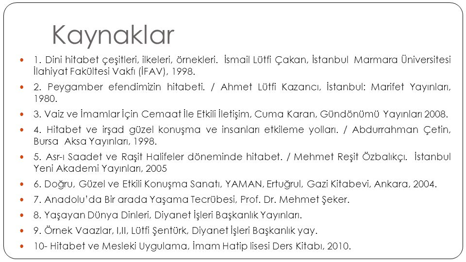 Kaynaklar 1. Dini hitabet çeşitleri, ilkeleri, örnekleri. İsmail Lütfi Çakan, İstanbul Marmara Üniversitesi İlahiyat Fakültesi Vakfı (İFAV), 1998.