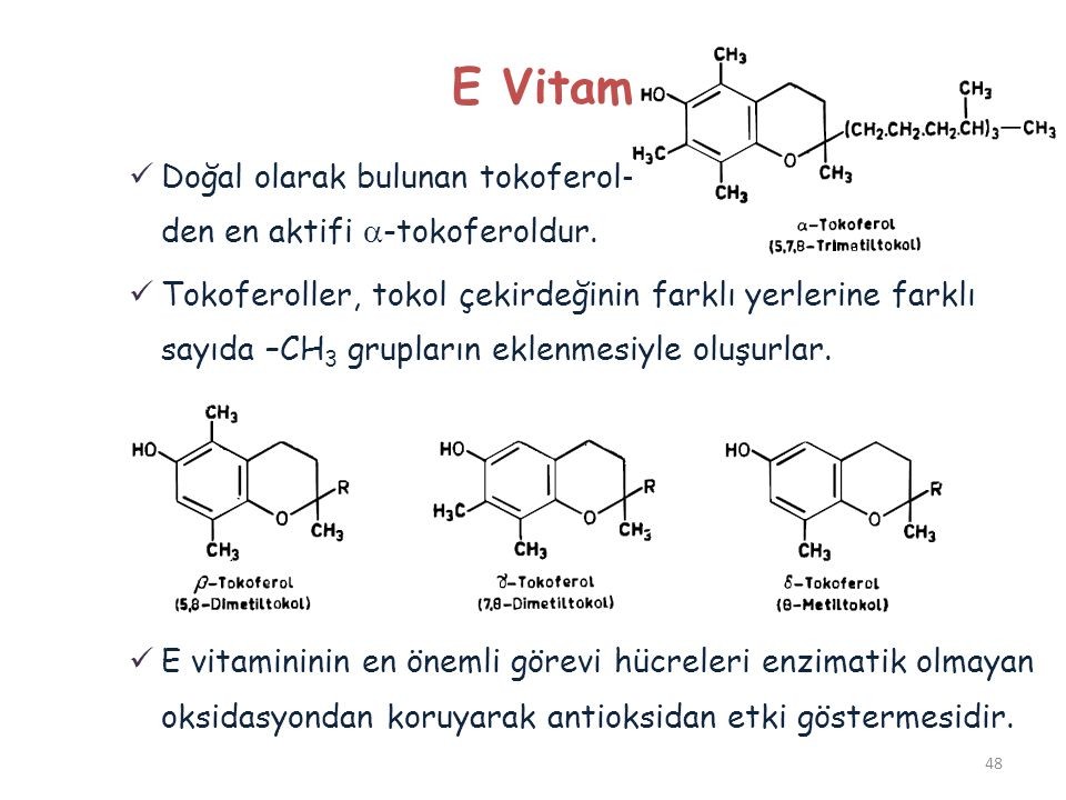 E Vitamini Doğal olarak bulunan tokoferol- den en aktifi a-tokoferoldur.