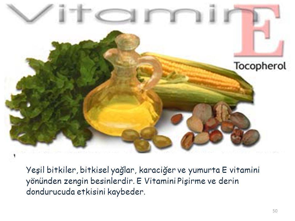 Yeşil bitkiler, bitkisel yağlar, karaciğer ve yumurta E vitamini yönünden zengin besinlerdir.