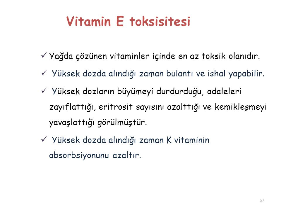Vitamin E toksisitesi Yağda çözünen vitaminler içinde en az toksik olanıdır. Yüksek dozda alındığı zaman bulantı ve ishal yapabilir.