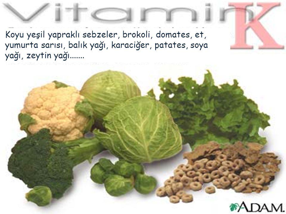 Koyu yeşil yapraklı sebzeler, brokoli, domates, et, yumurta sarısı, balık yağı, karaciğer, patates, soya yağı, zeytin yağı.......