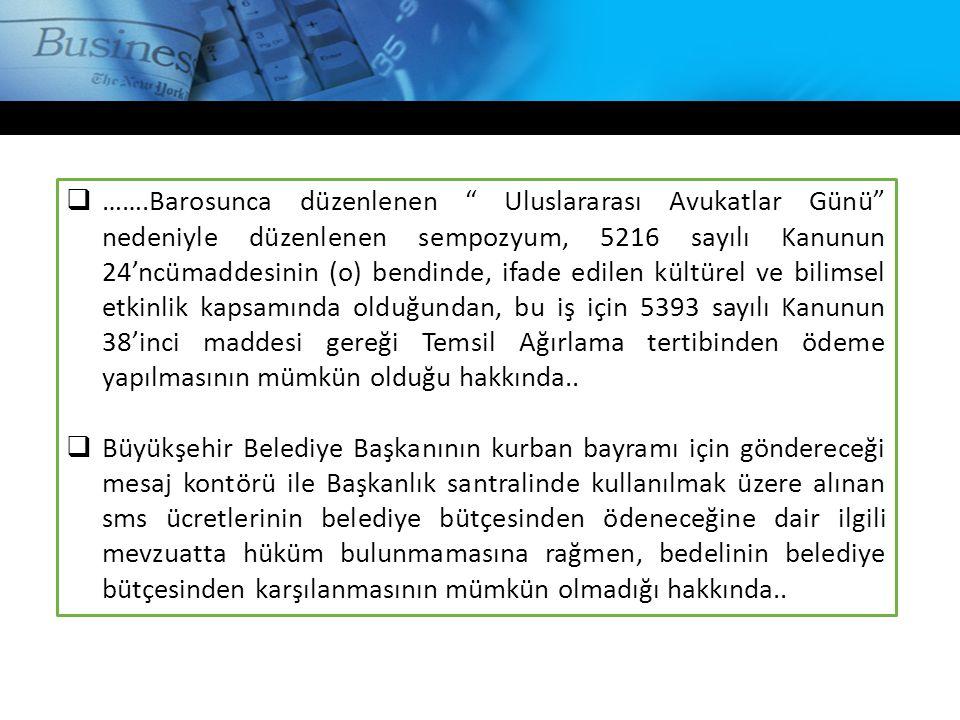 …….Barosunca düzenlenen Uluslararası Avukatlar Günü nedeniyle düzenlenen sempozyum, 5216 sayılı Kanunun 24'ncümaddesinin (o) bendinde, ifade edilen kültürel ve bilimsel etkinlik kapsamında olduğundan, bu iş için 5393 sayılı Kanunun 38'inci maddesi gereği Temsil Ağırlama tertibinden ödeme yapılmasının mümkün olduğu hakkında..