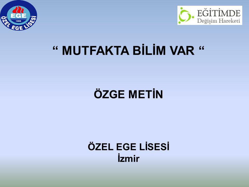 MUTFAKTA BİLİM VAR ÖZGE METİN ÖZEL EGE LİSESİ İzmir