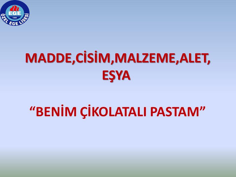 MADDE,CİSİM,MALZEME,ALET, EŞYA