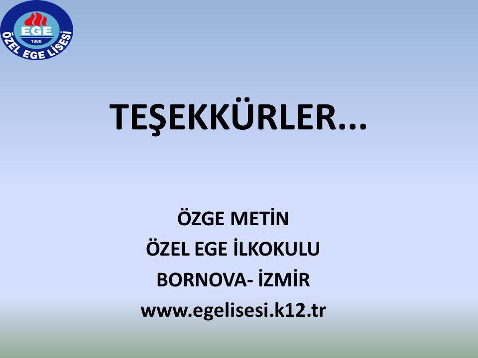 ÖZGE METİN ÖZEL EGE İLKOKULU BORNOVA- İZMİR www.egelisesi.k12.tr