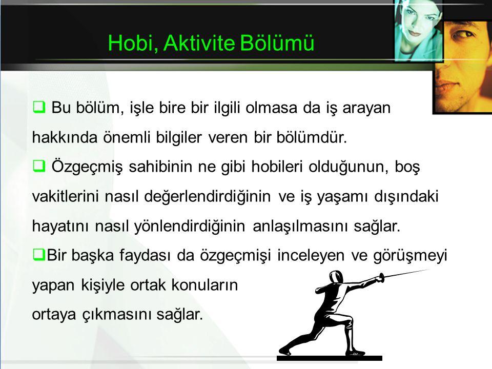 Hobi, Aktivite Bölümü Bu bölüm, işle bire bir ilgili olmasa da iş arayan. hakkında önemli bilgiler veren bir bölümdür.