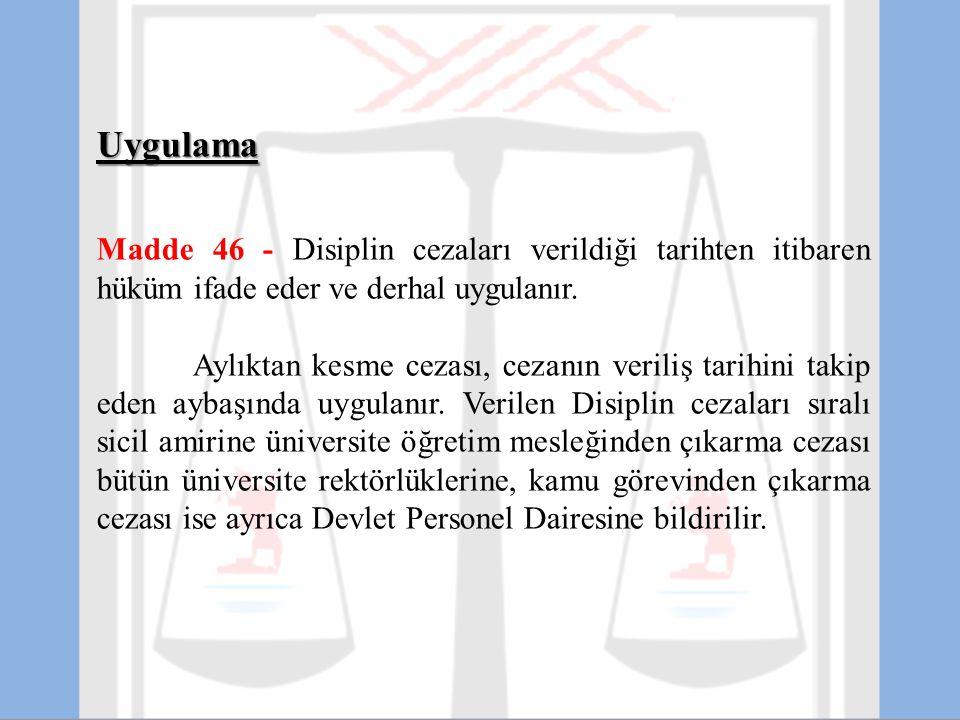Uygulama. Madde 46 - Disiplin cezaları verildiği tarihten itibaren hüküm ifade eder ve derhal uygulanır.