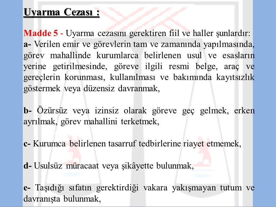 Uyarma Cezası : Madde 5 - Uyarma cezasını gerektiren fiil ve haller şunlardır: