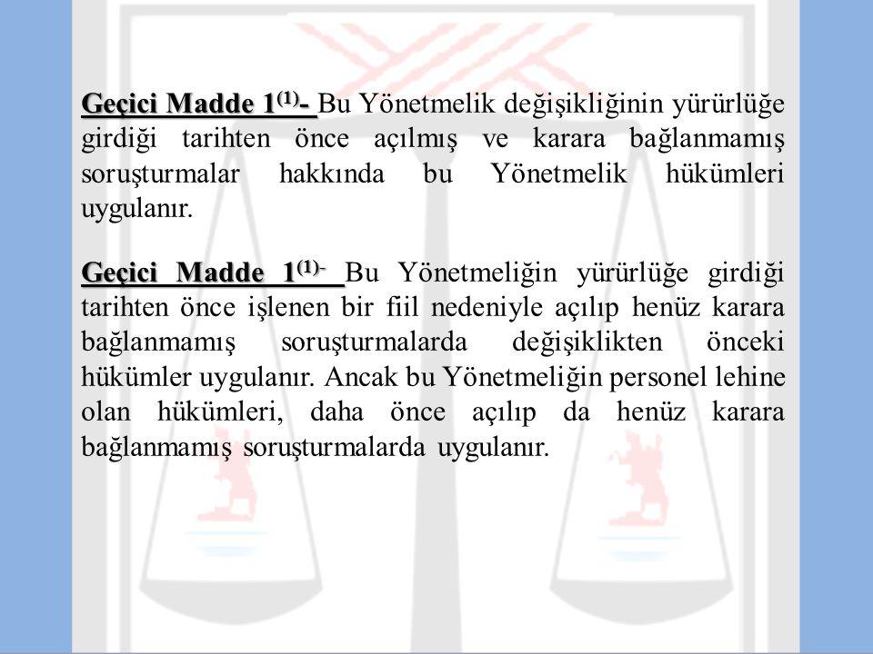Geçici Madde 1(1)- Bu Yönetmelik değişikliğinin yürürlüğe girdiği tarihten önce açılmış ve karara bağlanmamış soruşturmalar hakkında bu Yönetmelik hükümleri uygulanır.