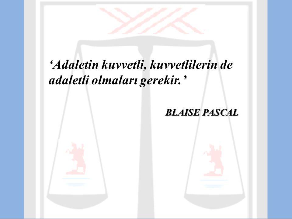 'Adaletin kuvvetli, kuvvetlilerin de adaletli olmaları gerekir.'