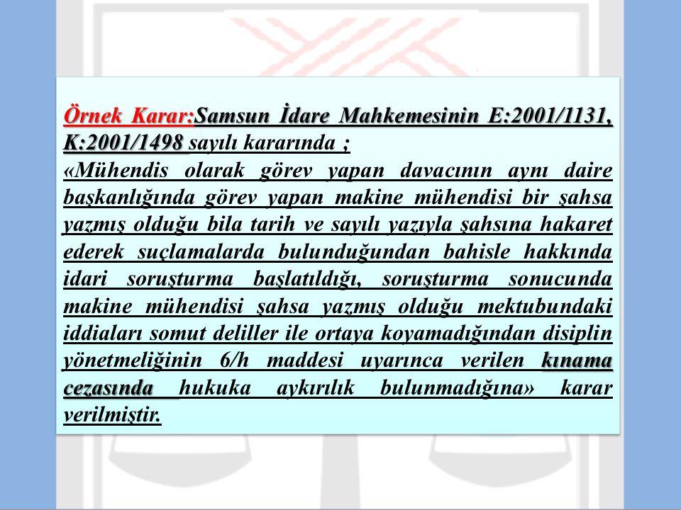 Örnek Karar:Samsun İdare Mahkemesinin E:2001/1131, K:2001/1498 sayılı kararında ;