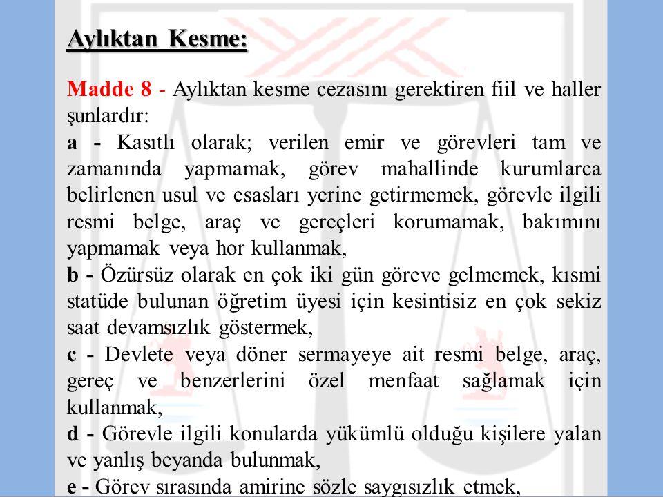 Aylıktan Kesme: Madde 8 - Aylıktan kesme cezasını gerektiren fiil ve haller şunlardır: