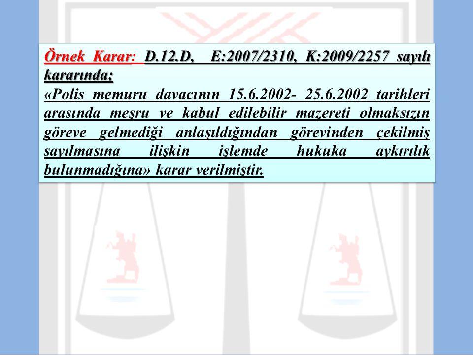 Örnek Karar: D.12.D, E:2007/2310, K:2009/2257 sayılı kararında;