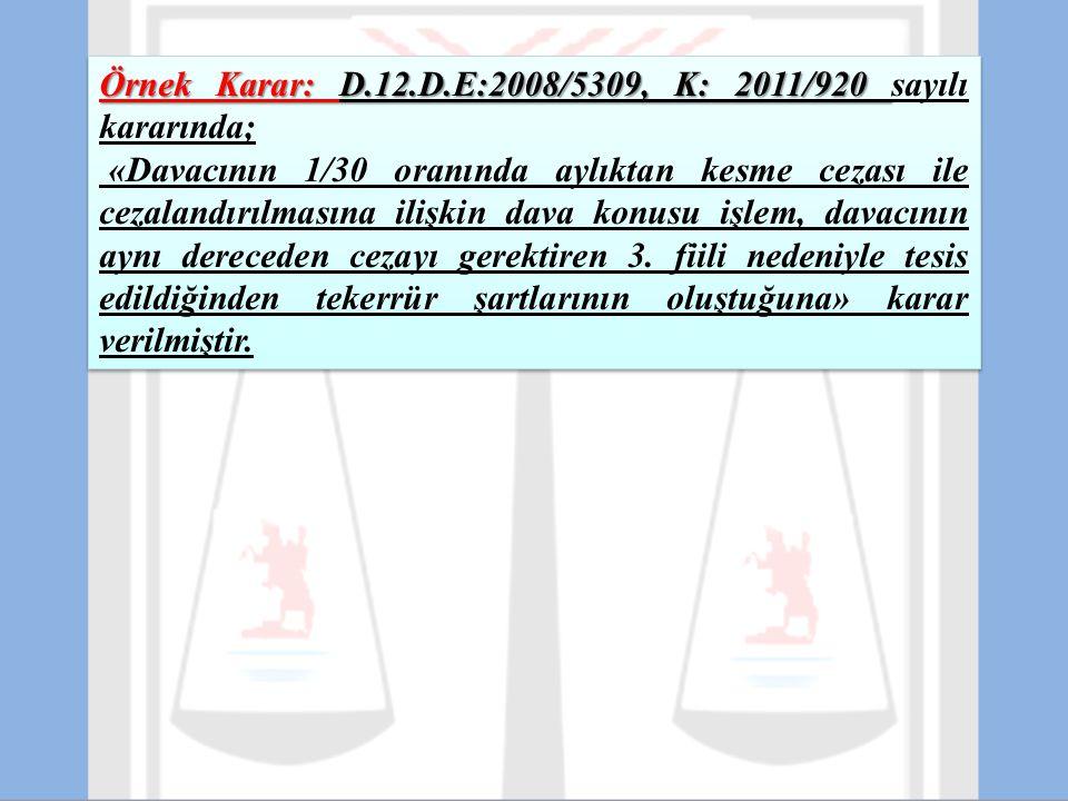 Örnek Karar: D.12.D.E:2008/5309, K: 2011/920 sayılı kararında;