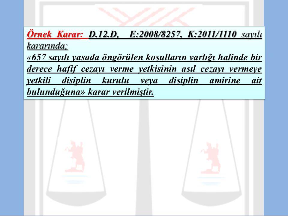 Örnek Karar: D.12.D, E:2008/8257, K:2011/1110 sayılı kararında;