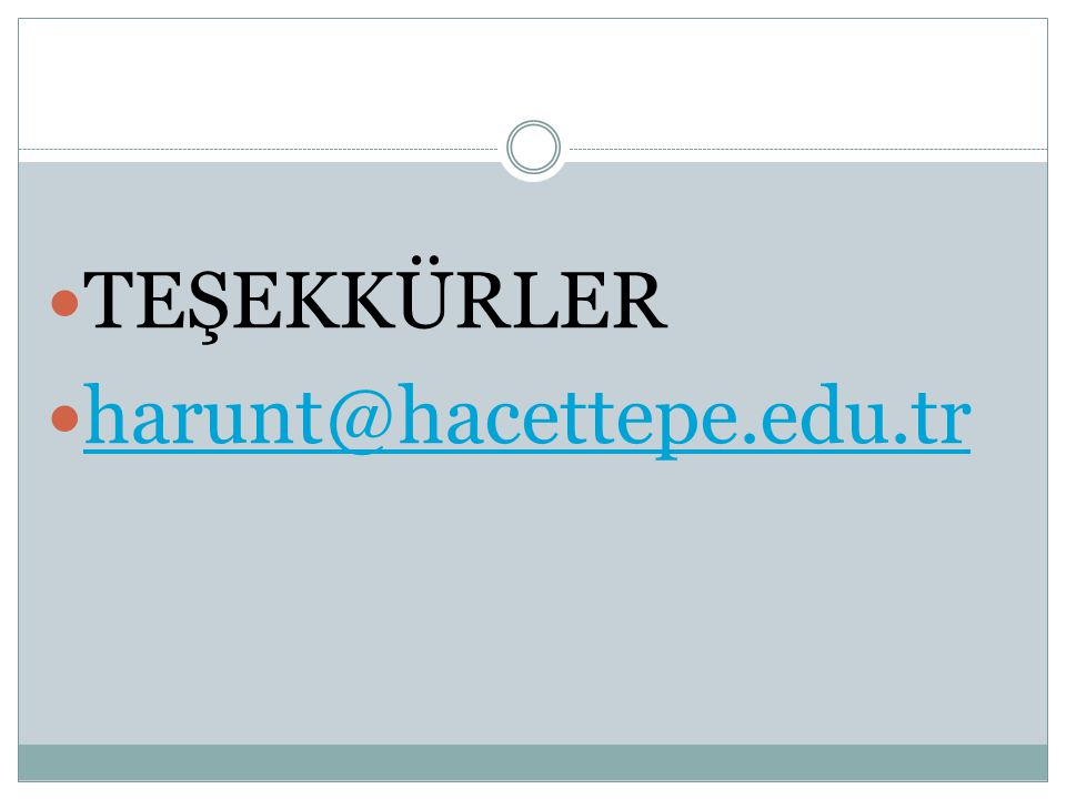 TEŞEKKÜRLER harunt@hacettepe.edu.tr