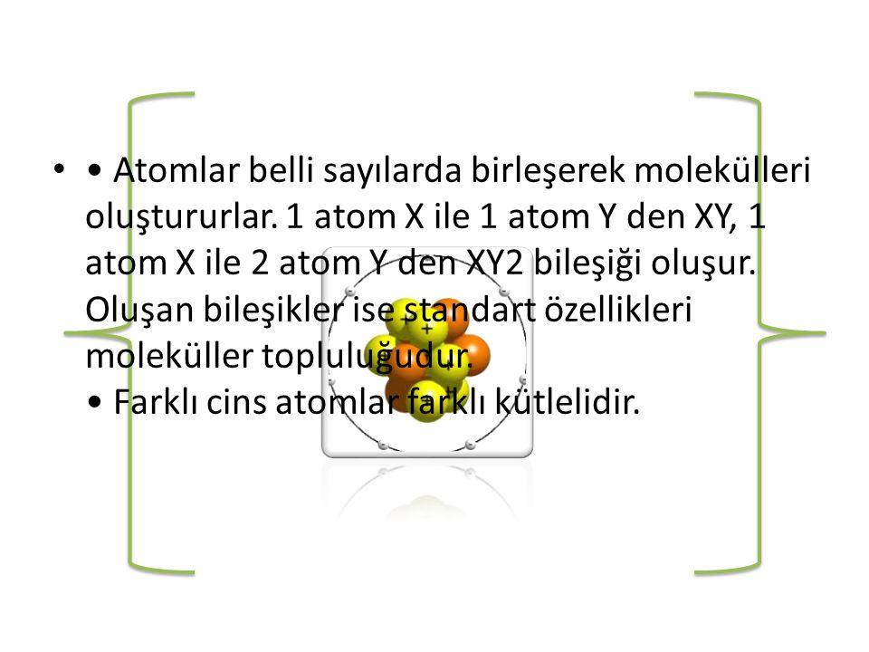 • Atomlar belli sayılarda birleşerek molekülleri oluştururlar